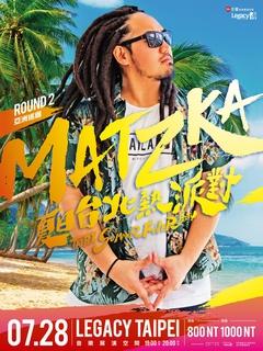 Matzka Round 2 亞洲巡迴 - 夏日台北熱派對