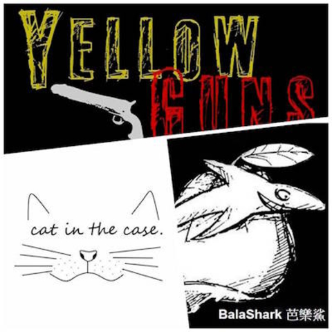 PIPE Friday Night Live 【cat in the case.】【Yellow Guns】【BalaShark 芭樂鯊】
