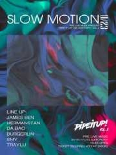 """PIPE Live Music Presents : """"PIPE It UP!"""" Vol.2 - Slow Motion"""