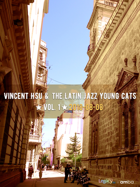 【Legacy mini @ amba】Vincent Hsu & the Latin Jazz Young Cats ★Vol. 1★