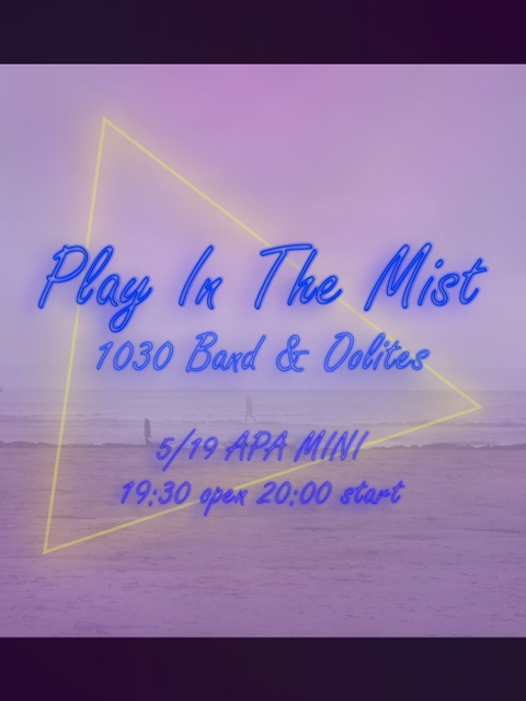 【Play In The Mist】 by 1030 Band X Oolites